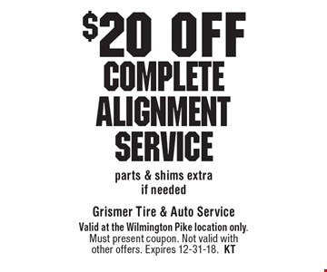 $20 off Complete Alignment Service parts & shims extra if needed. Valid at the Wilmington Pike location only. Must present coupon. Not valid with other offers. Expires 12-31-18.KT