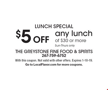 Lunch Special. $5 Off any lunch of $30 or more. Sun-Thurs only. With this coupon. Not valid with other offers. Expires 1-10-19. Go to LocalFlavor.com for more coupons.