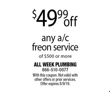 $49.99 off any a/c freon service of $500 or more. With this coupon. Not valid with other offers or prior services. Offer expires 8/9/19.