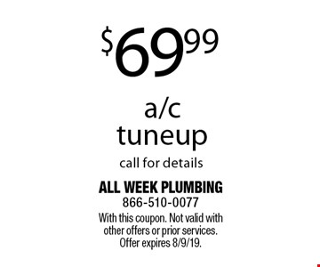 $69.99 a/c tuneup. Call for details. With this coupon. Not valid with other offers or prior services. Offer expires 8/9/19.
