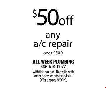 $50 off any a/c repair over $500. With this coupon. Not valid with other offers or prior services. Offer expires 8/9/19.