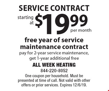 starting at $19.99 per month service contract free year of service maintenance contract pay for 2-year service maintenance, get 1-year additional free. One coupon per household. Must be presented at time of call. Not valid with other offers or prior services. Expires 12/6/19.