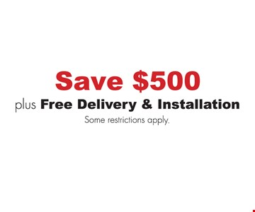 Save $500 plus free delivery & installation. Some restrictions apply.