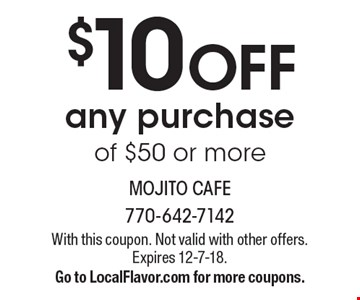 $10 OFF any purchase of $50 or more. With this coupon. Not valid with other offers. Expires 12-7-18. Go to LocalFlavor.com for more coupons.