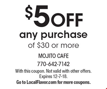 $5 OFF any purchase of $30 or more. With this coupon. Not valid with other offers. Expires 12-7-18. Go to LocalFlavor.com for more coupons.