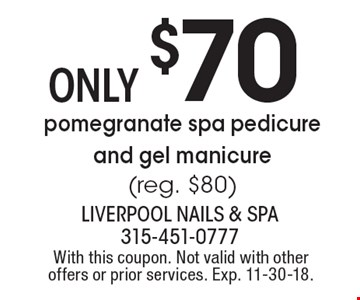 Only $70 pomegranate spa pedicure and gel manicure (reg. $80). With this coupon. Not valid with other offers or prior services. Exp. 11-30-18.