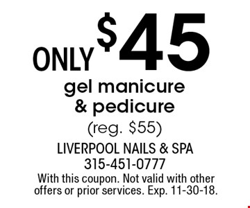 Only $45 gel manicure & pedicure (reg. $55). With this coupon. Not valid with other offers or prior services. Exp. 11-30-18.