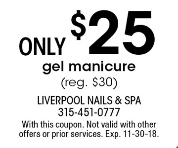 Only $25 gel manicure (reg. $30). With this coupon. Not valid with other offers or prior services. Exp. 11-30-18.