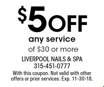 $5 Off any service of $30 or more. With this coupon. Not valid with other offers or prior services. Exp. 11-30-18.