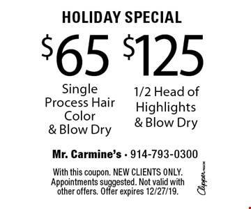 Holiday Special!  $65 Single Process Hair Color & Blow Dry or $125 1/2 Head of Highlights & Blow Dry. With this coupon. New clients only. Appointments suggested. Not valid with other offers. Offer expires 12/27/19.