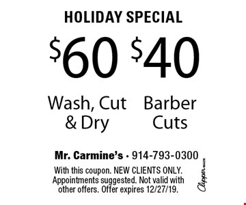 Holiday Special!  $60 Wash, Cut & Dry or $40 Barber Cuts. With this coupon. New clients only. Appointments suggested. Not valid with other offers. Offer expires 12/27/19.