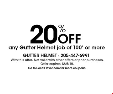20% Off any Gutter Helmet job of 100' or more. With this offer. Not valid with other offers or prior purchases. Offer expires 12/6/19. Go to LocalFlavor.com for more coupons.