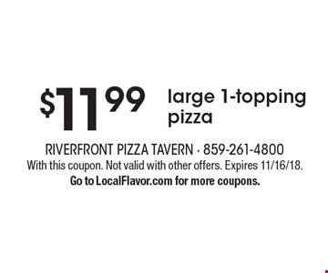 $11.99 large 1-topping pizza. With this coupon. Not valid with other offers. Expires 11/16/18. Go to LocalFlavor.com for more coupons.
