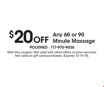$20 Off Any 60 or 90 Minute Massage. With this coupon. Not valid with other offers or prior services. Not valid on gift card purchases. Expires 12-14-18.