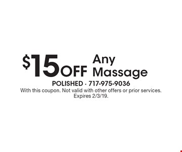 $15 Off Any Massage. With this coupon. Not valid with other offers or prior services. Expires 2/3/19.
