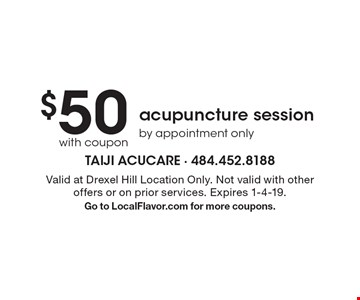 $50with coupon acupuncture sessionby appointment only. Valid at Drexel Hill Location Only. Not valid with other offers or on prior services. Expires 1-4-19.Go to LocalFlavor.com for more coupons.