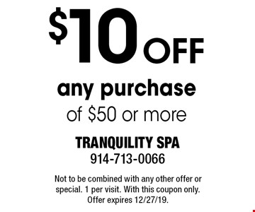 $10 off any purchase of $50 or more. Not to be combined with any other offer or special. 1 per visit. With this coupon only. Offer expires 12/27/19.