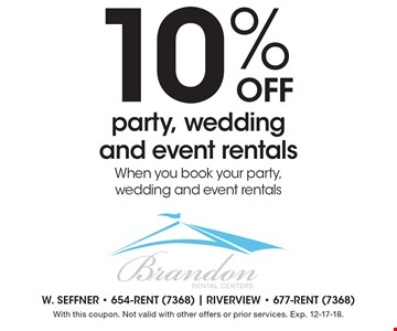 10% off party, wedding and event rentals. When you book your party, wedding and event rentals. With this coupon. Not valid with other offers or prior services. Exp. 12-17-18.