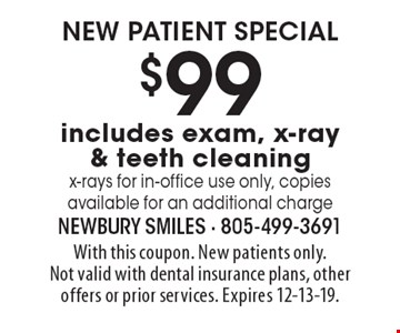 New Patient Special $99 includes exam, x-ray & teeth cleaning x-rays for in-office use only, copies available for an additional charge. With this coupon. New patients only. Not valid with dental insurance plans, other offers or prior services. Expires 12-13-19.