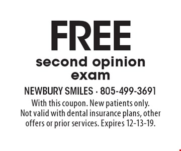 Free second opinion exam. With this coupon. New patients only. Not valid with dental insurance plans, other offers or prior services. Expires 12-13-19.