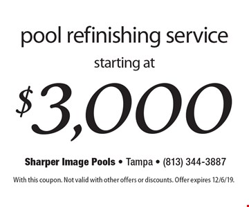 pool refinishing service starting at $3,000. With this coupon. Not valid with other offers or discounts. Offer expires 12/6/19.