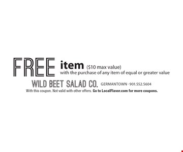 Free item ($10 max value) with the purchase of any item of equal or greater value. With this coupon. Not valid with other offers. Go to LocalFlavor.com for more coupons.
