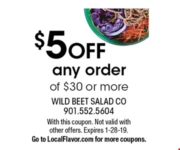 $5 OFF any order of $30 or more. With this coupon. Not valid with other offers. Expires 1-28-19. Go to LocalFlavor.com for more coupons.