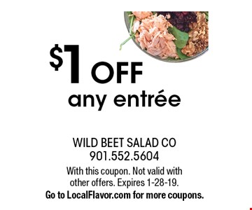 $1 OFF any entree. With this coupon. Not valid with other offers. Expires 1-28-19. Go to LocalFlavor.com for more coupons.