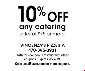 10% off any catering offer of $75 or more. With this coupon. Not valid with other coupons. Expires 9/27/19. Go to LocalFlavor.com for more coupons.