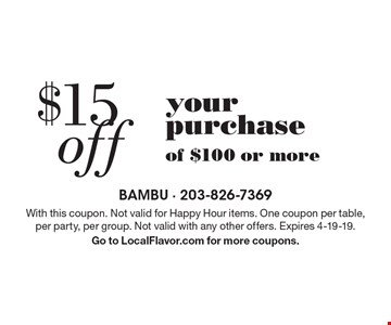 $15 off your purchase of $100 or more. With this coupon. Not valid for Happy Hour items. One coupon per table, per party, per group. Not valid with any other offers. Expires 4-19-19. Go to LocalFlavor.com for more coupons.