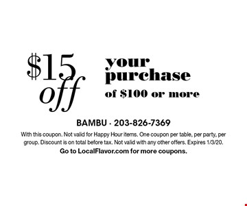 $15 off your purchase of $100 or more. With this coupon. Not valid for Happy Hour items. One coupon per table, per party, per group. Discount is on total before tax. Not valid with any other offers. Expires 1/3/20. Go to LocalFlavor.com for more coupons.