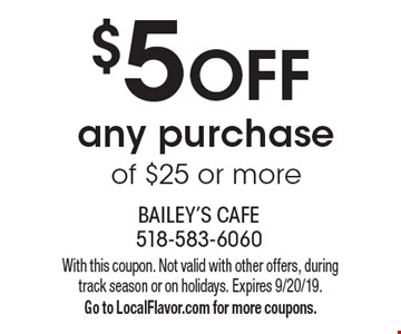 $5 OFF any purchase of $25 or more. With this coupon. Not valid with other offers, during track season or on holidays. Expires 9/20/19. Go to LocalFlavor.com for more coupons.