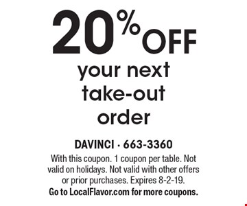 20% OFF your next take-out order. With this coupon. 1 coupon per table. Not valid on holidays. Not valid with other offers or prior purchases. Expires 8-2-19.Go to LocalFlavor.com for more coupons.