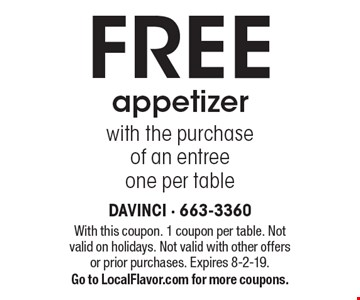 FREE appetizer with the purchase of an entree one per table. With this coupon. 1 coupon per table. Not valid on holidays. Not valid with other offersor prior purchases. Expires 8-2-19.Go to LocalFlavor.com for more coupons.