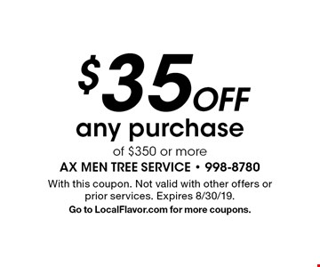 $35 Off any purchase of $350 or more. With this coupon. Not valid with other offers or prior services. Expires 8/30/19. Go to LocalFlavor.com for more coupons.
