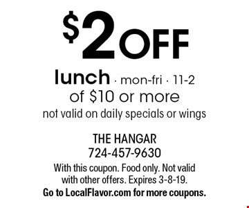 $2 OFF lunch, mon-fri, 11-2 of $10 or more. Not valid on daily specials or wings. With this coupon. Food only. Not valid with other offers. Expires 3-8-19. Go to LocalFlavor.com for more coupons.