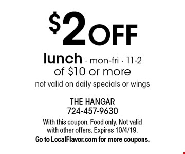 $2 OFF lunch - mon-fri - 11-2 - of $10 or more, not valid on daily specials or wings. With this coupon. Food only. Not valid with other offers. Expires 10/4/19. Go to LocalFlavor.com for more coupons.