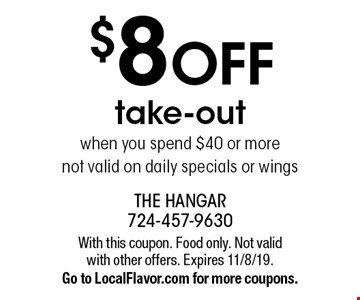 $8 OFF takeout when you spend $40 or more not valid on daily specials or wings. With this coupon. Food only. Not valid with other offers. Expires 11/8/19. Go to LocalFlavor.com for more coupons.