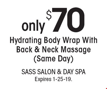 only $70Hydrating Body Wrap With Back & Neck Massage (Same Day). With this coupon. Not valid with other offers or prior services. Go to LocalFlavor.com for more coupons.Expires 1-25-19.