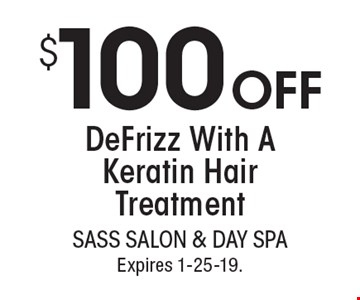 $100 OFFDeFrizz With A Keratin Hair Treatment. With this coupon. Not valid with other offers or prior services. Go to LocalFlavor.com for more coupons.Expires 1-25-19.