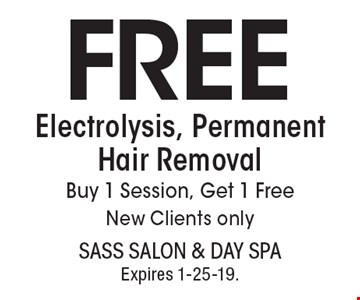 FREE Electrolysis, Permanent Hair Removal Buy 1 Session, Get 1 Free New Clients only. With this coupon. Not valid with other offers or prior services. Go to LocalFlavor.com for more coupons.Expires 1-25-19.