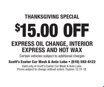 Thanksgiving Special. $15.00 off EXPRESS Oil Change, Interior Express And Hot Wax. Certain vehicles subject to additional charges. Valid only at Scott's Exeter Car Wash & Auto Lube. Prices subject to change without notice. Expires 12-31-18.