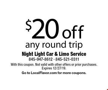 $20 off any round trip. With this coupon. Not valid with other offers or prior purchases. Expires 12/27/19. Go to LocalFlavor.com for more coupons.