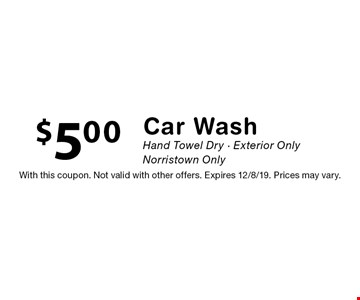 $5.00 Car Wash Hand Towel Dry - Exterior Only. Norristown Only. With this coupon. Not valid with other offers. Expires 12/8/19. Prices may vary.