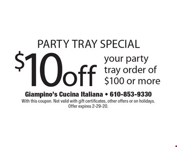 PARTY TRAY SPECIAL: $10off your party tray order of $100 or more. With this coupon. Not valid with gift certificates, other offers or on holidays. Offer expires 2-29-20.
