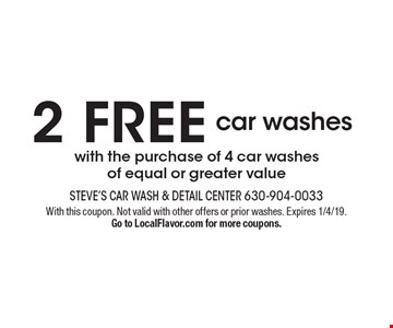 2 free car washes with the purchase of 4 car washes of equal or greater value. With this coupon. Not valid with other offers or prior washes. Expires 1/4/19. Go to LocalFlavor.com for more coupons.