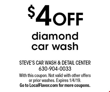 $4 off diamond car wash. With this coupon. Not valid with other offers or prior washes. Expires 1/4/19. Go to LocalFlavor.com for more coupons.