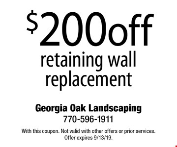$200 off retaining wall replacement. With this coupon. Not valid with other offers or prior services. Offer expires 9/13/19.
