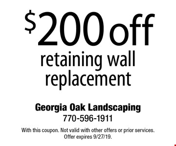 $200 off retaining wall replacement. With this coupon. Not valid with other offers or prior services. Offer expires 9/27/19.
