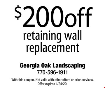 $200 off retaining wall replacement. With this coupon. Not valid with other offers or prior services. Offer expires 1/24/20.